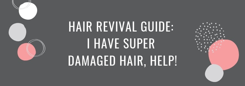 Hair Revival Guide: I Have Super Damaged Hair, Help!
