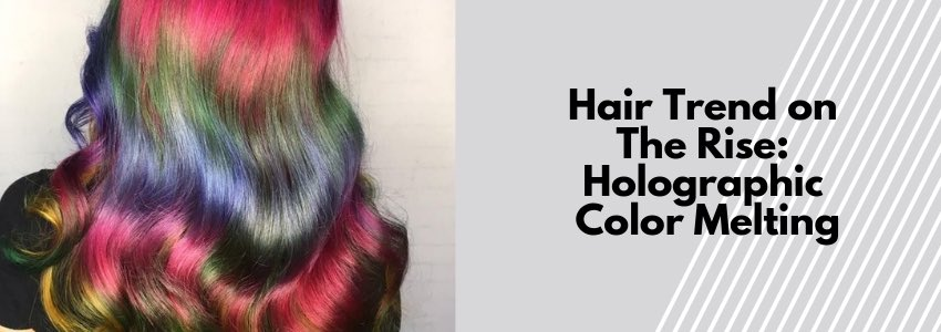 Hair Trend on The Rise: Holographic Color Melting