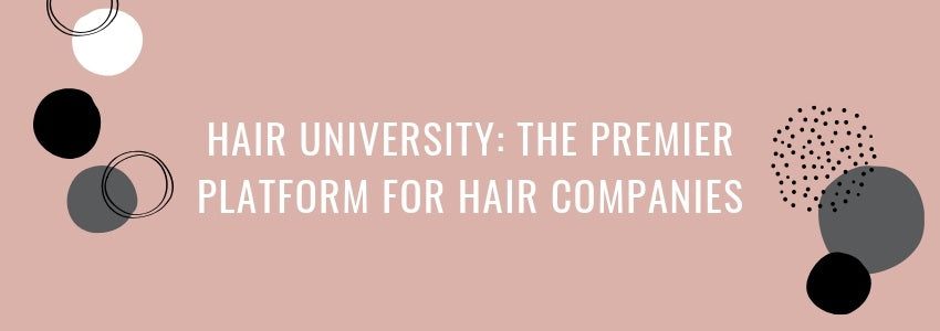Hair University: The Premier Platform for Hair Companies