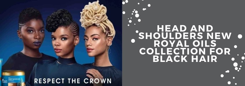 FUBU: Head and Shoulders New Royal Oils Collection for Black Hair