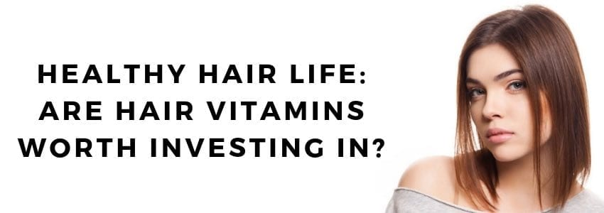 Healthy Hair Life: Are Hair Vitamins Worth Investing In?
