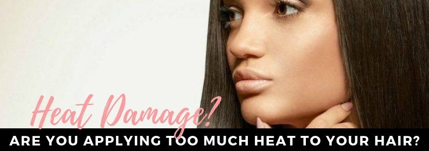 Heat Damage: Are You Applying Too Much Heat to Your Hair?