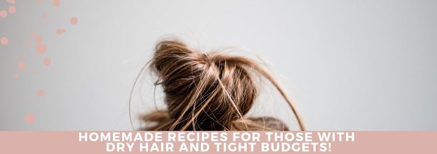 Homemade Recipes For Those With Dry Hair and Tight Budgets!
