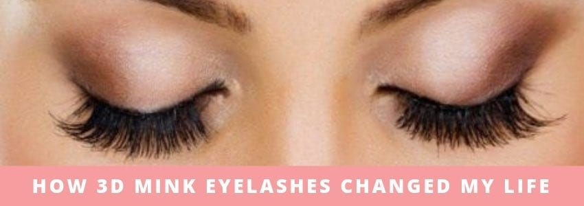 How 3D Mink Eyelashes Changed My Life