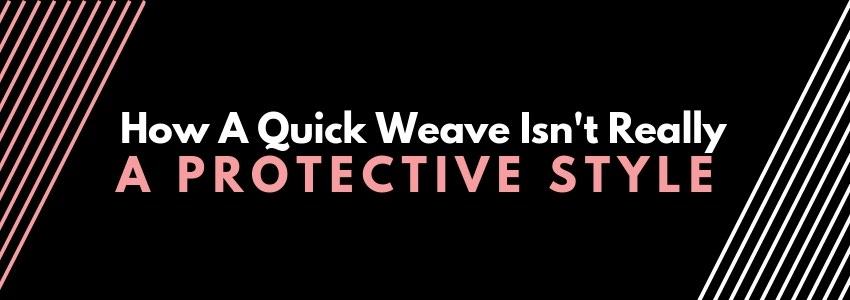 How A Quick Weave Isn't Really a Protective Style