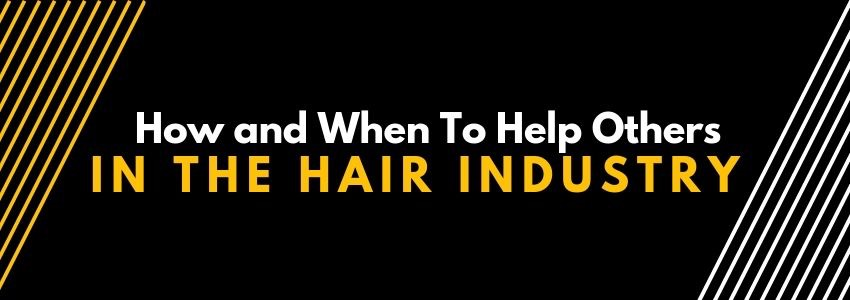 How and When To Help Others in The Hair Industry