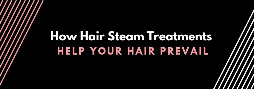 How Hair Steam Treatments Help Your Hair Prevail