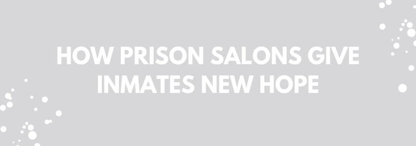 How Prison Salons Give Inmates New Hope