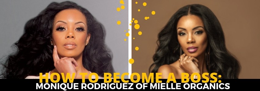 How To Become A Boss: Monique Rodriguez of Mielle Organics