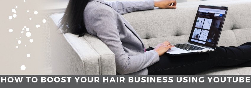 How To Boost Your Hair Business Using YouTube