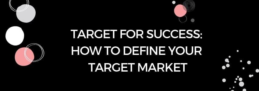 Target for Success: How to Define Your Target Market