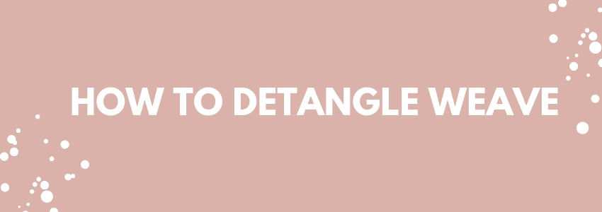 How To Detangle Weave: Quick Tips!