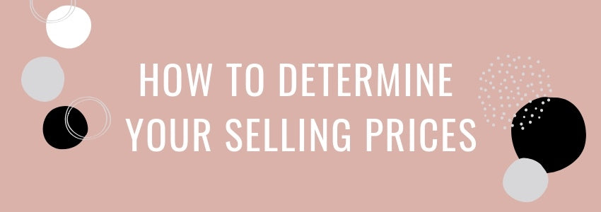 How To Determine Your Selling Prices