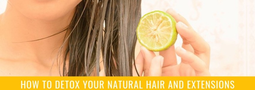 How to Detox Your Natural Hair and Extensions