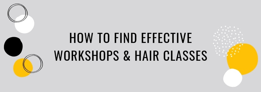 Is It Worth It? Ways to Find Effective Workshops & Hair Classes
