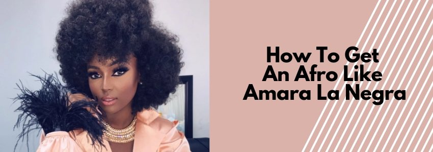 Big Hair, Don't Care: How To Get An Afro Like Amara La Negra