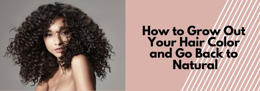 How to Grow Out Your Hair Color and Go Back to Natural