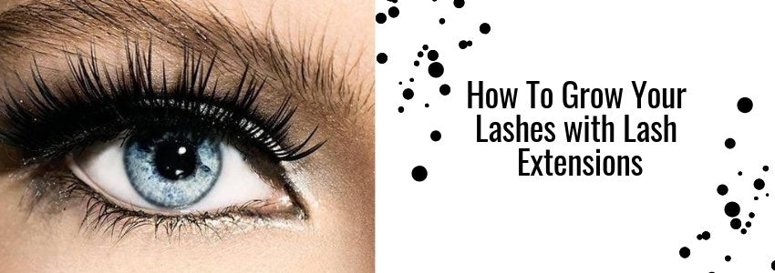 How To Grow Your Lashes with Lash Extensions