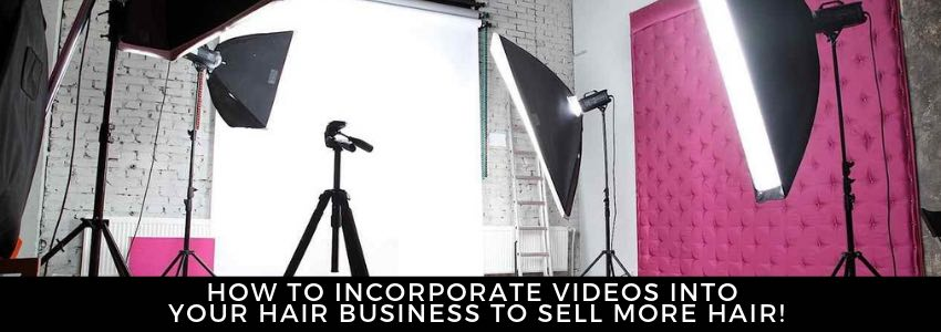 How to Incorporate Videos into Your Hair Business to Sell More Hair!