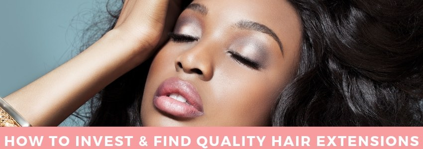 How to Invest and Find Good Quality Hair Extensions