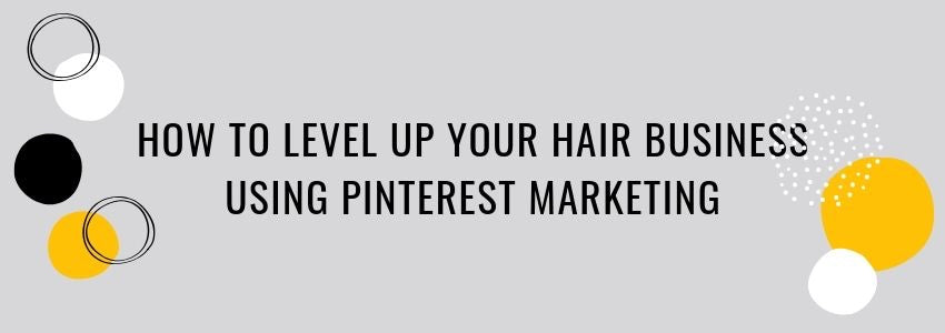 How to Level Up your Hair Business using Pinterest Marketing
