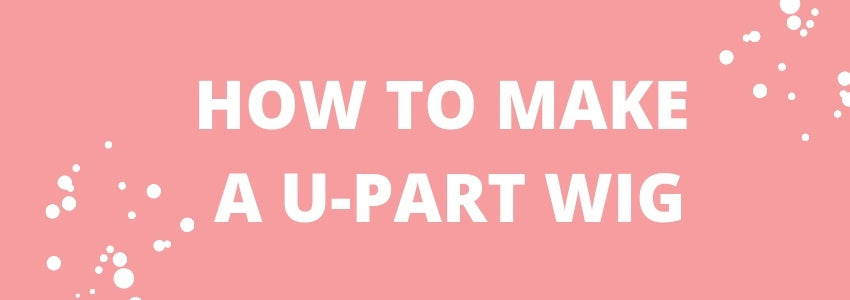 How to Make a U-Part Wig