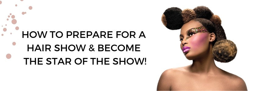 How To Prepare For A Hair Show & Become the Star of the Show!