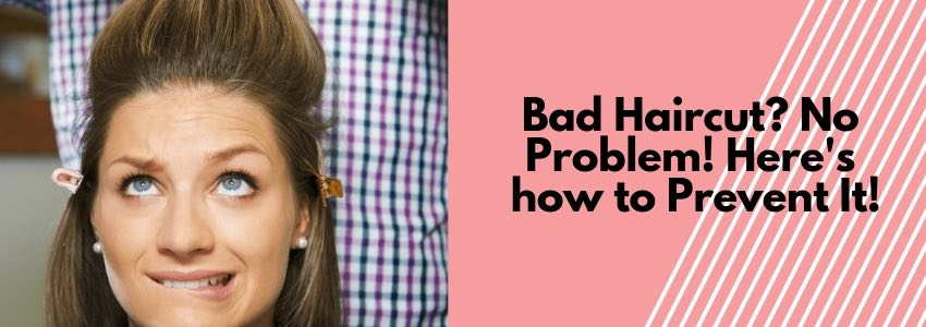 Bad Haircut? No Problem! Here's how to Prevent It!