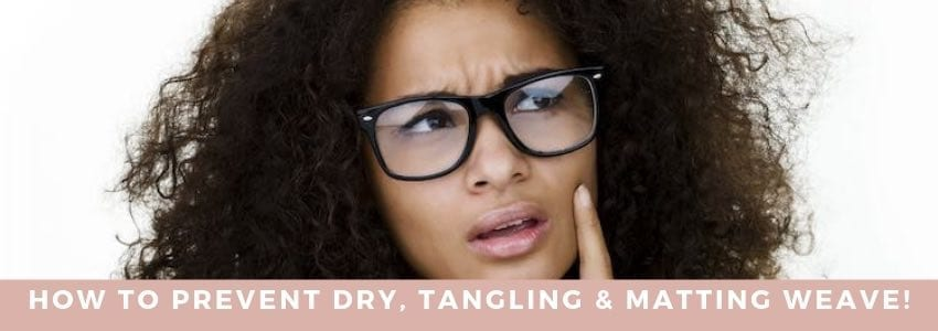 How to Prevent Dry, Tangling & Matting Weave!