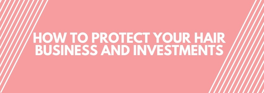 How to Protect Your Hair Business and Investments