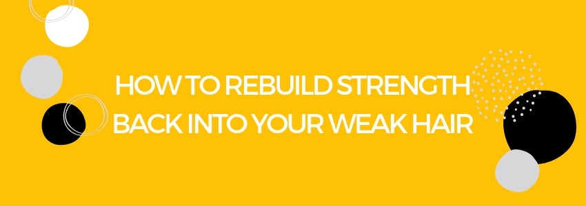 How to Rebuild Strength Back Into Your Weak Hair
