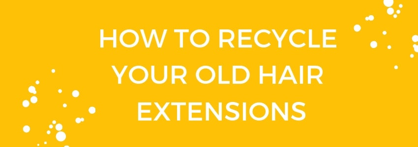 Stop Throwing Them Away! Ways to Recycle Your Old Hair Extensions