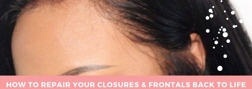 How to Repair Your Closures & Frontals Back to Life