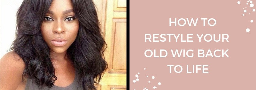 How to Restyle Your Old Wig Back To Life