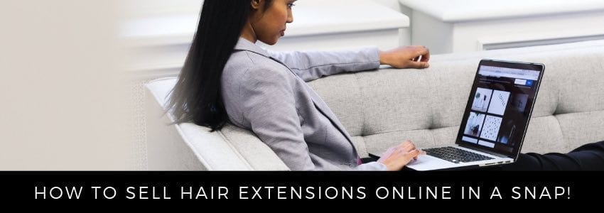 How To Sell Hair Extensions Online in a Snap!