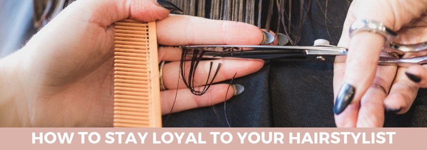 How to Stay Loyal to Your Hairstylist