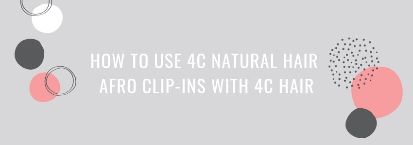 How to use 4C Natural hair Afro Clip-ins with 4C Hair