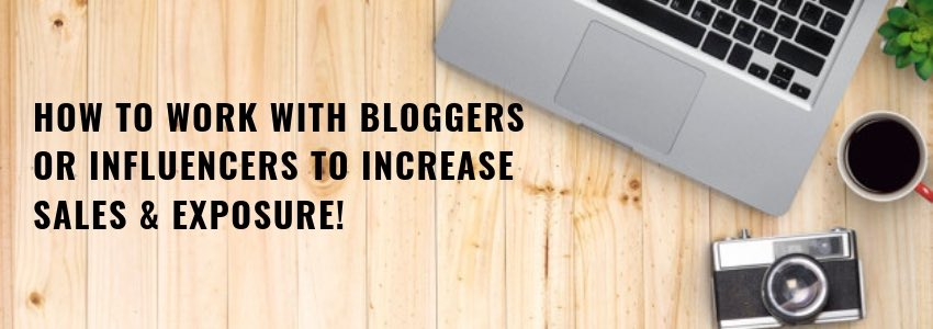 How to Work with Bloggers or Influencers To Increase Sales & Exposure!