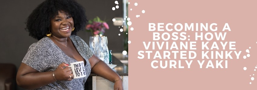 Becoming a Boss: How Viviane Kaye Started Kinky Curly Yaki