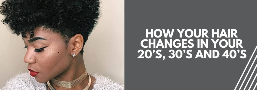 How Your Hair Changes in your 20's, 30's and 40's