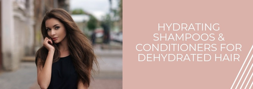 Hydrating Shampoos And Conditioners For Dehydrated Hair
