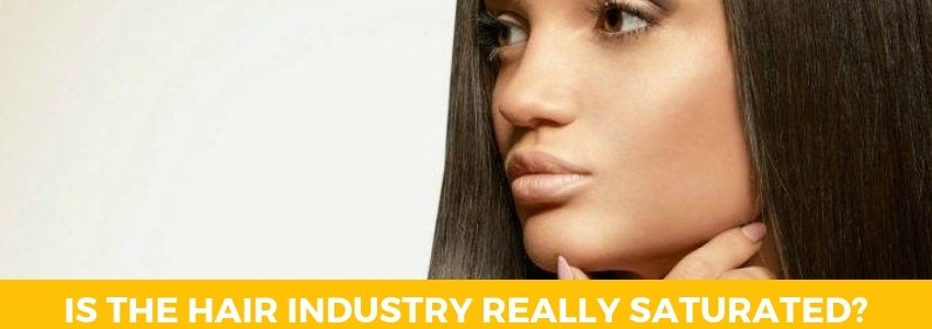Is The Hair Industry Really Saturated?