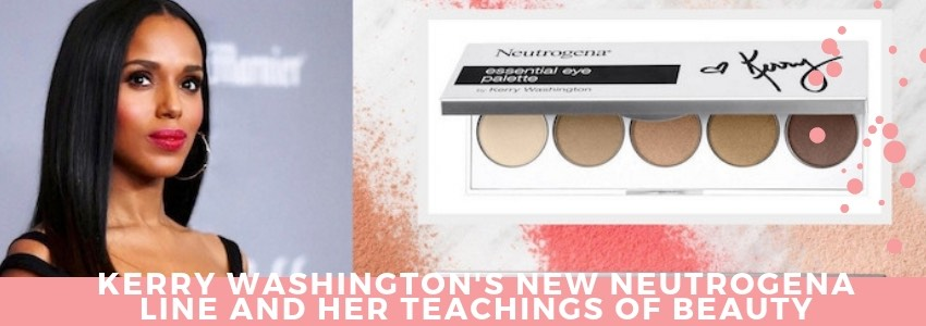 Kerry Washington's New Neutrogena Line and Her Teachings of Beauty