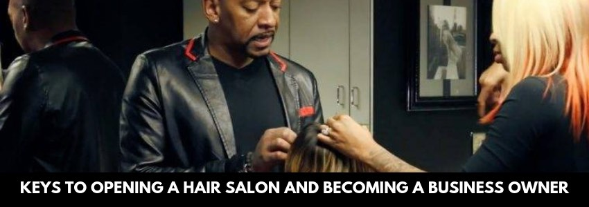 Keys To Opening a Hair Salon and Becoming a Business Owner
