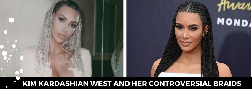 Kim Kardashian West and Her Controversial Braids