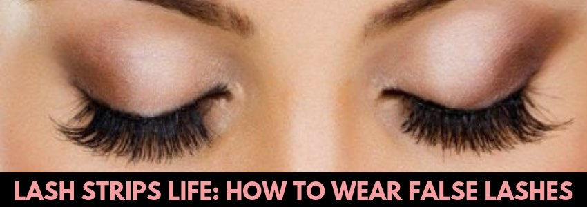 Lash Strips Life: How to Wear False Lashes