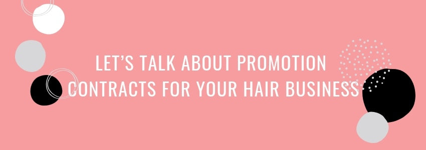 Let's Talk About Promotion Contracts for Your Hair Business