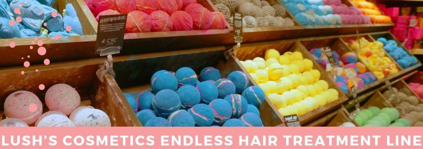 Bath Bombs to Hair Care: Lush's Cosmetics Endless Hair Treatment Line