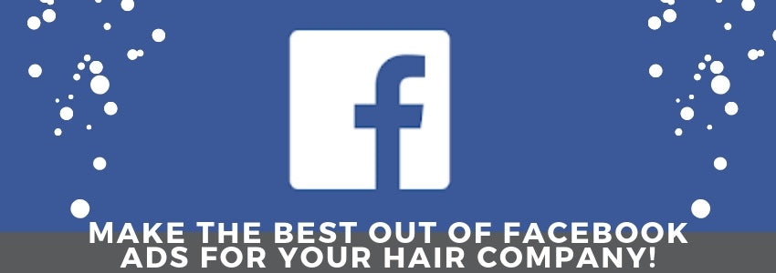 Make The Best Out Of Facebook Ads For Your Hair Company!