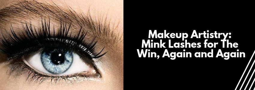 Makeup Artistry: Mink Lashes for The Win, Again and Again